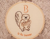 B is for Beaver alphabet hoop art Embroidery Nursery Art Baby's Room Animals