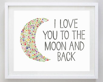 I Love You To The Moon And Back Floral Watercolor Print