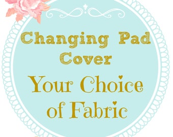 Custom Changing Pad Cover - Your Choice of Fabric