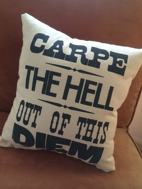 Decorative pillow, Carpe The Hell Out of this Diem, Silkscreen Pillow, Carpe Diem Pillow for your home, Letterpress Type