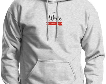 I Write So I Don't Snap Hoodie Sweatshirt 18500 - PP-400