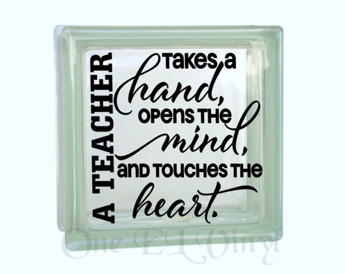 A Teacher Takes a Hand, Opens the Mind, and Touches the Heart. DIY Glass Block and more. Teacher Gifts. Block Not Included