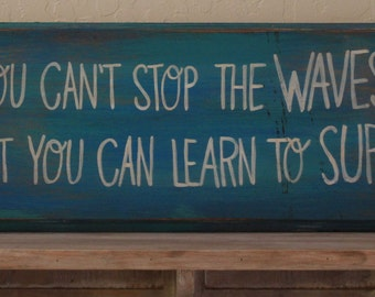 you can't stop the waves but you can learn to surf, beach wooden sign, beach decor, hand painted and lettered