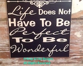 Life Does Not Have To Be Perfect To Be Wonderful Wood Sign  12x12