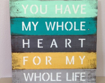 You have my whole heart, Repurposed Wood Sign