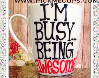 Im busy being awesome- coffee mug- awesome- awesomesauce - funny mugs- coworker gifts