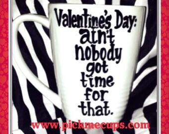 Valentine's Day Ain't nobody got time for that- coffee mug - Funny coffee mug- Coworker Gift - Valentine's day mug- love stinks mug