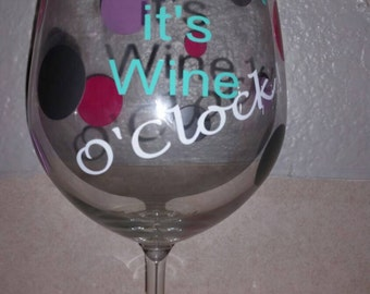 Wine glass cute sayings it 39 s wine o 39 clock for Cute quotes for wine glasses