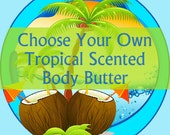 Tropical  Body Butter - Choose Your Tropical Scent - Coconut Milk, Shea Butter, and Aloe Vera