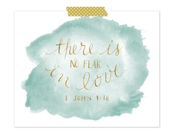 """Quote Print / """"There is no fear in love."""" -1 John 4:18"""