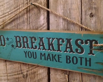 Bed and Breakfast, You Make Both, Western, Antiqued, Wooden, Humorous Sign