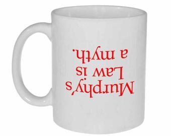 Murphy's Law is a Myth - funny white ceramic coffee or tea mug