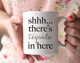 Shhh There's Tequila In Here Mug, Coffee Mug, Christmas Gift, Gift for Her, Gift for Him, Tequila Lover, Coffee Lover, Drinkware, Home Decor
