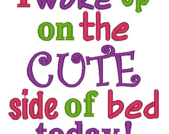 Embroidery Design: I Woke Up on the Cute Side of Bed Today Instant Download 4x4, 5x7 Chickpea