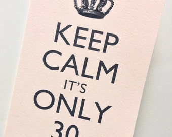 Keep Calm It's Only 30 Birthday Card - 30th Birthday Card, 40th Birthday Card, 50th Birthday Card or 60th Birthday Card
