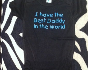 I have the best Daddy in the world funny baby shower gift infant one piece bodysuit baby boy girl snapsuit creeper - any size