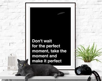 """Quote art printable """"don't wait for the perfect moment"""" Qoute art Download Typography Home Decor Inspirational Poster Wall Art"""