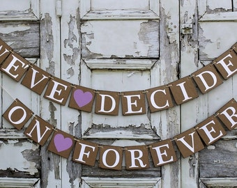 Engagement Banners - Wedding Decorations - Engagement signs- WEVE DECIDED on FOREVER Signs rUSTIC  Wedding reception signs