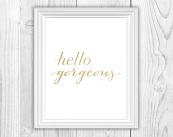 Hello gorgeous PRINTABLE Wall Art / Gold Text / Typography Art Printable