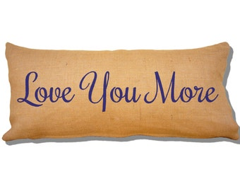 Love You More Burlap Pillow. Throw Pillow. Rustic Decor. Shabby Chic. Couch Pillow.
