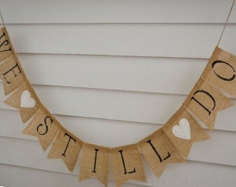 We Still Do Burlap Banner - Great Wedding Vow Renewal / Happy Anniversary Photo Prop! - Simple Script Font