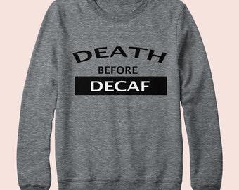 Death Before Decaf - Sweatshirt, Crew Neck, Graphic