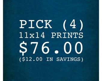 PICK ANY (4) 11x14 PRINTS