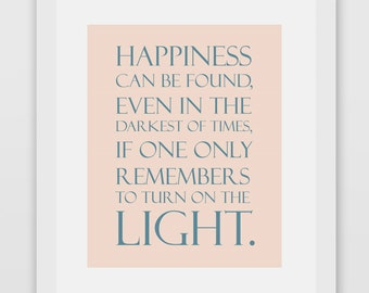Happiness can be found, even in the darkest of times, if one only remembers to turn on the light. Harry Potter Books Print