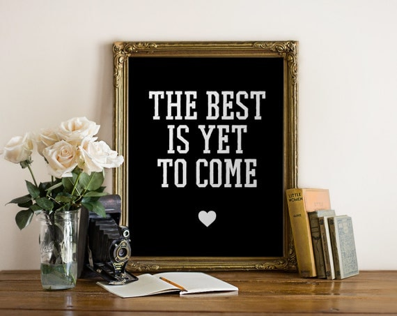 The Best Is Yet To Come Printable Quote Printable By Osanty