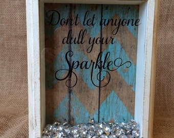 Don't let anyone dull your Sparkle shadow box