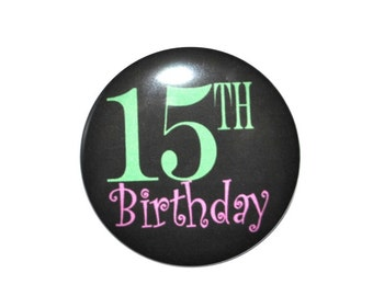 15 year old 15th Birthday 2 1/4 inch pin-back button