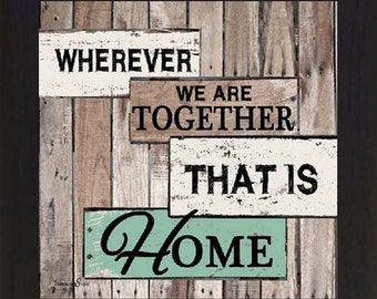 """Wherever we are together, that is home barn Wood Framed Art Picture 12x12"""""""