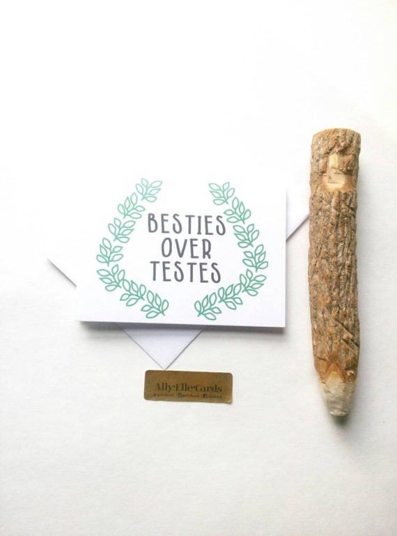 "Funny friendship card. Best friend card- ""Besties before testes"""