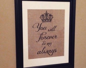You will forever be my always - Crown - Burlap Print - 8.5x11 - Love - Wedding - Anniversary Gift