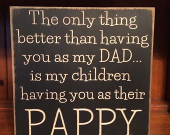 "Personalized Custom Carved Wooden Sign - ""The Only Thing Better Than Having You As My Dad, Is My Children Having You As Their Pappy"""