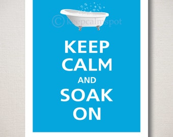 Keep Calm and SOAK ON Typography Art Print 8x10 (Featured color: Topaz--choose your own colors)