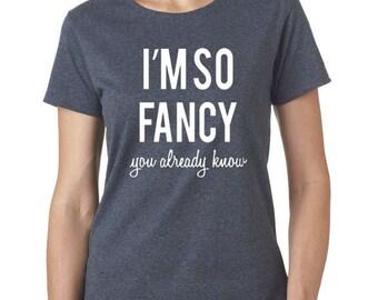 I'm So Fancy You  Already Know - Womens Tshirt - Tshirt