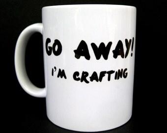 Funny Coffee Mug, Go Away I'm Crafting, Ceramic Coffee Mug, Quote Mug, Funny Mug, Unique Coffee Mug, Rude Mug, Gift for Crafter, Crafty Gift