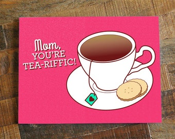 "Funny Mother's Day Card ""Mom, You're Tea-Riffic!"" - mom day, card for mom, pun card, tea lover, happy mothers day, love mom card, best mom"
