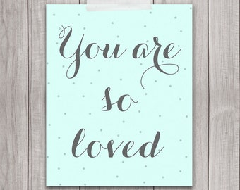 75% OFF SALE - 8x10 Nursery Art, Inspirational Print, You Are So Loved, Printable Art, Home Decor, Mint Green, Wall Art