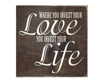 Where You Invest Your Love You Invest Your Life Rustic Wood Sign / Home Decor / Wall Decor / Wall Hanging (#1510)