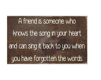 A Friend is Someone Who Knows the Song In Your Heart Rustic Wood Sign / Wall Decor / Home Decor / Wall Hanging / Friend Gift (#1688)