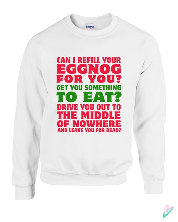 Christmas Vacation Quotes Leave You For Dead: Christmas Vacation Eggnog Movie Quote Sweater Crewneck