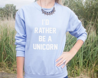 I'd Rather Be A Unicorn Jumper Sweater Fashion Funny Cute Slogan Tumblr Gift Id