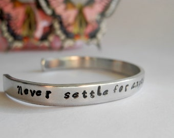 Never settle for anything less than butterflies - Hand stamped aluminum cuff bracelet best friend, sister, mom, daughter