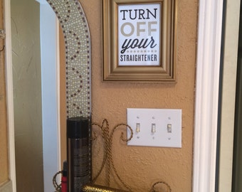 Custom Home Decor- Turn Off Your Straightener Bathroom/Vanity Reminder Wall Art