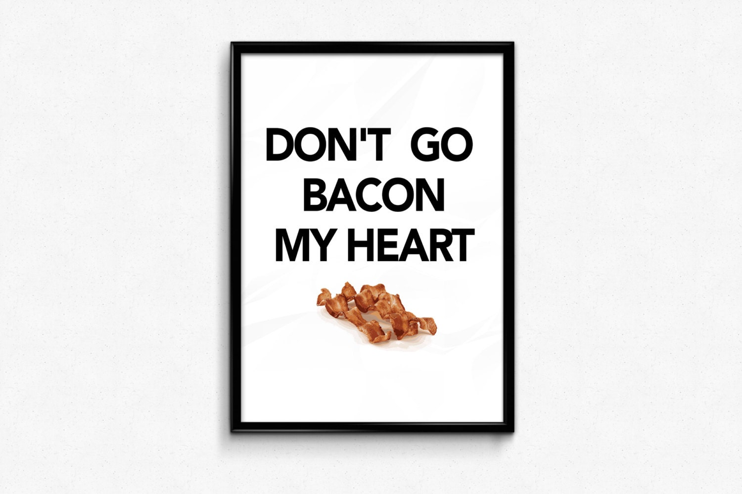 Don T Go Bacon My Heart: Funny Quote Don't Go Bacon My Heart