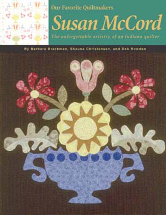 Our Favorite Quiltmakers: Susan McCord. Unforgettable Artistry of an Indiana Quilter. Barbara Brackman, Shauna Christensen, Deb Rowden 2004