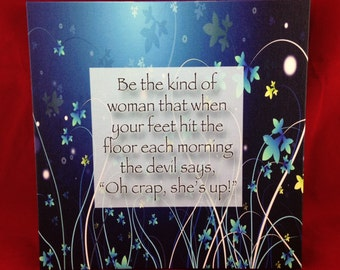 """Canvas Gallery Wrap Wall Hanging. Be the kind of woman that when your feet hit the floor eacch morning the devil says, """"Oh crap, she's up!"""""""