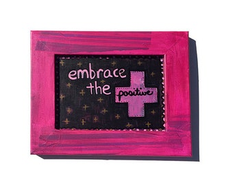 Embrace The Positive - Original Mixed Media Art, inspirational quote saying, framed wall art decor, positive affirmation, pink and black